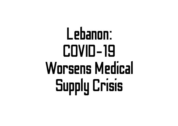 Lebanon: COVID-19 Worsens Medical Supply Crisis